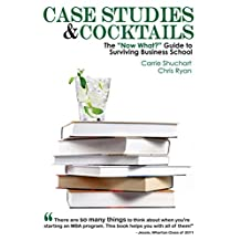 "Case Studies & Cocktails: The ""Now What?"" Guide to Surviving Business School (English Edition)"