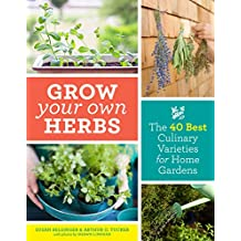 Grow Your Own Herbs: The 40 Best Culinary Varieties for Home Gardens (English Edition)