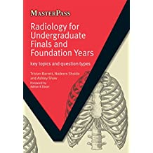 Radiology for Undergraduate Finals and Foundation Years: Key Topics and Question Types (MasterPass) (English Edition)