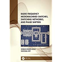 Radio Frequency Micromachined Switches, Switching Networks, and Phase Shifters (English Edition)