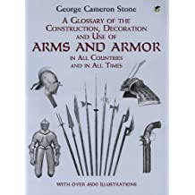 A Glossary of the Construction, Decoration and Use of Arms and Armor: in All Countries and in All Times (Dover Military History, Weapons, Armor) (English Edition)