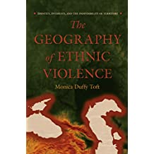 The Geography of Ethnic Violence: Identity, Interests, and the Indivisibility of Territory (English Edition)