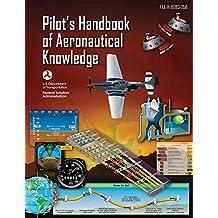 Pilot's Handbook of Aeronautical Knowledge (Federal Aviation Administration): FAA-H-8083-25B (English Edition)