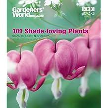 Gardeners' World: 101 Shade-loving Plants: Ideas to Light Up Shadows (Gardeners' World Magazine 101) (English Edition)