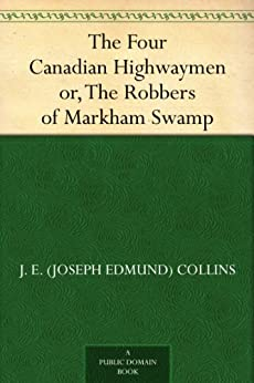 """""""The Four Canadian Highwaymen or, The Robbers of Markham Swamp (English Edition)"""",作者:[Collins,J. E. (Joseph Edmund)]"""