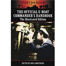 The Official U-Boat Commanders Handbook: The Illustrated Edition (Hitler's War Machine) (English Edition)