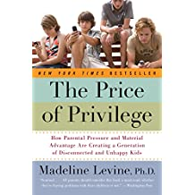 The Price of Privilege: How Parental Pressure and Material Advantage Are Creating a Generation of Disconnected and Unhappy Kids (English Edition)