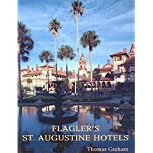 Flagler's St. Augustine Hotels: The Ponce de Leon, the Alcazar, and the Casa Monica (English Edition)