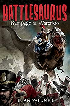 """Battlesaurus: Rampage at Waterloo (English Edition)"",作者:[Falkner, Brian]"