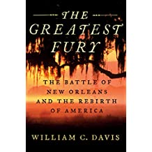The Greatest Fury: The Battle of New Orleans and the Rebirth of America (English Edition)