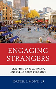 """Engaging Strangers: Civil Rites, Civic Capitalism, and Public Order in Boston (English Edition)"",作者:[Monti, Daniel J., Jr.]"