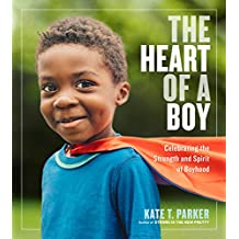The Heart of a Boy: Celebrating the Strength and Spirit of Boyhood (English Edition)