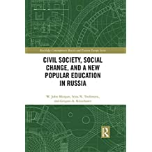 Civil Society, Social Change, and a New Popular Education in Russia: From Comrades to Citizens (Routledge Contemporary Russia and Eastern Europe Series) (English Edition)