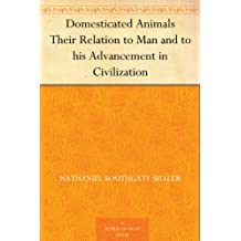 Domesticated Animals Their Relation to Man and to his Advancement in Civilization (免费公版书) (English Edition)