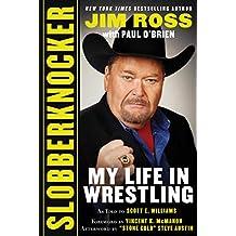 Slobberknocker: My Life in Wrestling (English Edition)