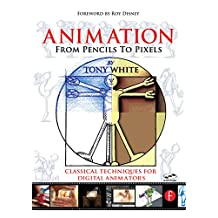 Animation from Pencils to Pixels: Classical Techniques for the Digital Animator (English Edition)