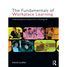 The Fundamentals of Workplace Learning: Understanding How People Learn in Working Life (English Edition)
