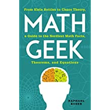 Math Geek: From Klein Bottles to Chaos Theory, a Guide to the Nerdiest Math Facts, Theorems, and Equations (English Edition)