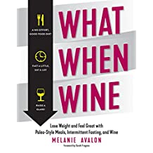 What When Wine: Lose Weight and Feel Great with Paleo-Style Meals, Intermittent Fasting, and Wine (English Edition)