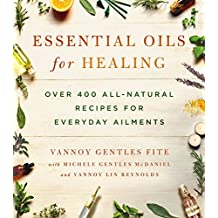 Essential Oils for Healing: Over 400 All-Natural Recipes for Everyday Ailments (English Edition)