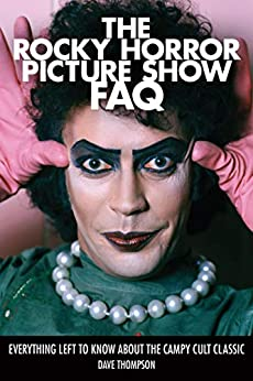 """The Rocky Horror Picture Show FAQ: Everything Left to Know About the Campy Cult Classic (English Edition)"",作者:[Thompson, Dave]"