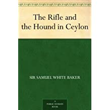The Rifle and the Hound in Ceylon (English Edition)