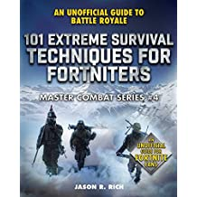 101 Extreme Survival Techniques for Fortniters: An Unofficial Guide to Fortnite Battle Royale (Master Combat) (English Edition)