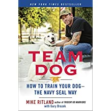 Team Dog: How to Train Your Dog--the Navy SEAL Way (English Edition)