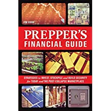 The Prepper's Financial Guide: Strategies to Invest, Stockpile and Build Security for Today and the Post-Collapse Marketplace (Preppers) (English Edition)