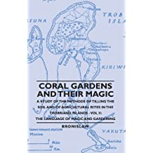 Coral Gardens and Their Magic - A Study of the Methods of Tilling the Soil and of Agricultural Rites in the Trobriand Islands - Vol II: The Language O (English Edition)