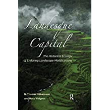 Landesque Capital: The Historical Ecology of Enduring Landscape Modifications (New Frontiers in Historical Ecology Book 5) (English Edition)