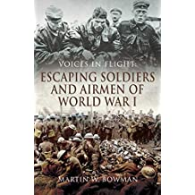 Voices in Flight: Escaping Soldiers and Airmen of World War I (English Edition)