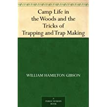 Camp Life in the Woods and the Tricks of Trapping and Trap Making (免费公版书) (English Edition)