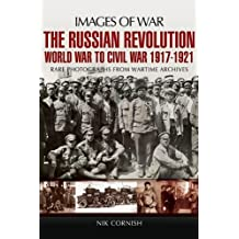 The Russian Revolution: World War to Civil War 1917-1921 (Images of War) (English Edition)