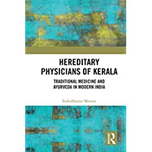Hereditary Physicians of Kerala: Traditional Medicine and Ayurveda in Modern India (English Edition)
