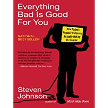 Everything Bad is Good for You: How Today's Popular Culture Is Actually Making Us Smarter (English Edition)