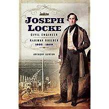 Joseph Locke: Civil Engineer and Railway Builder 1805 - 1860 (English Edition)