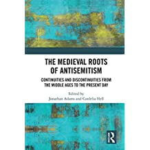 The Medieval Roots of Antisemitism: Continuities and Discontinuities from the Middle Ages to the Present Day (English Edition)