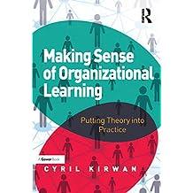 Making Sense of Organizational Learning: Putting Theory into Practice (English Edition)