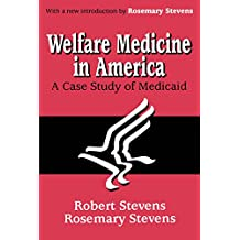Welfare Medicine in America: A Case Study of Medicaid (English Edition)