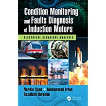 Condition Monitoring and Faults Diagnosis of Induction Motors: Electrical Signature Analysis (English Edition)