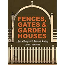 Fences, Gates and Garden Houses: A Book of Designs with Measured Drawings (Dover Architecture) (English Edition)