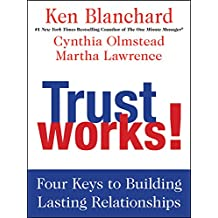 Trust Works!: Four Keys to Building Lasting Relationships (English Edition)