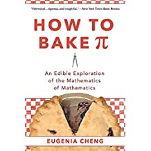 How to Bake Pi: An Edible Exploration of the Mathematics of Mathematics (English Edition)