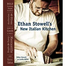 Ethan Stowell's New Italian Kitchen: Bold Cooking from Seattle's Anchovies & Olives, How to Cook a Wolf, Staple & Fancy Mercantile, and Tavolata [A Cookbook] (English Edition)