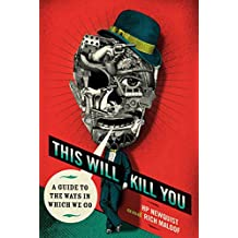 This Will Kill You: A Guide to the Ways in Which We Go (English Edition)