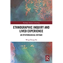 Ethnographic Inquiry and Lived Experience: An Epistemological Critique (Routledge Advances in Sociology) (English Edition)