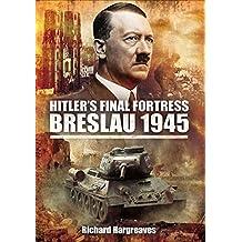 Hitler's Final Fortress: Breslau 1945 (English Edition)