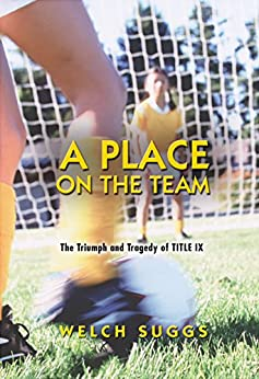 """A Place on the Team: The Triumph and Tragedy of Title IX (Princeton Paperbacks) (English Edition)"",作者:[Suggs, Welch]"