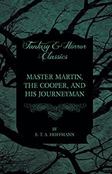 """Master Martin, the Cooper, and His Journeyman (Fantasy and Horror Classics) (English Edition)"",作者:[Hoffmann, E. T. A.]"